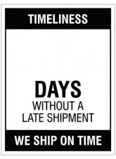 Timeliness … Days without a late shipment,, 450x600mm rigid PVC with wipe clean over laminate